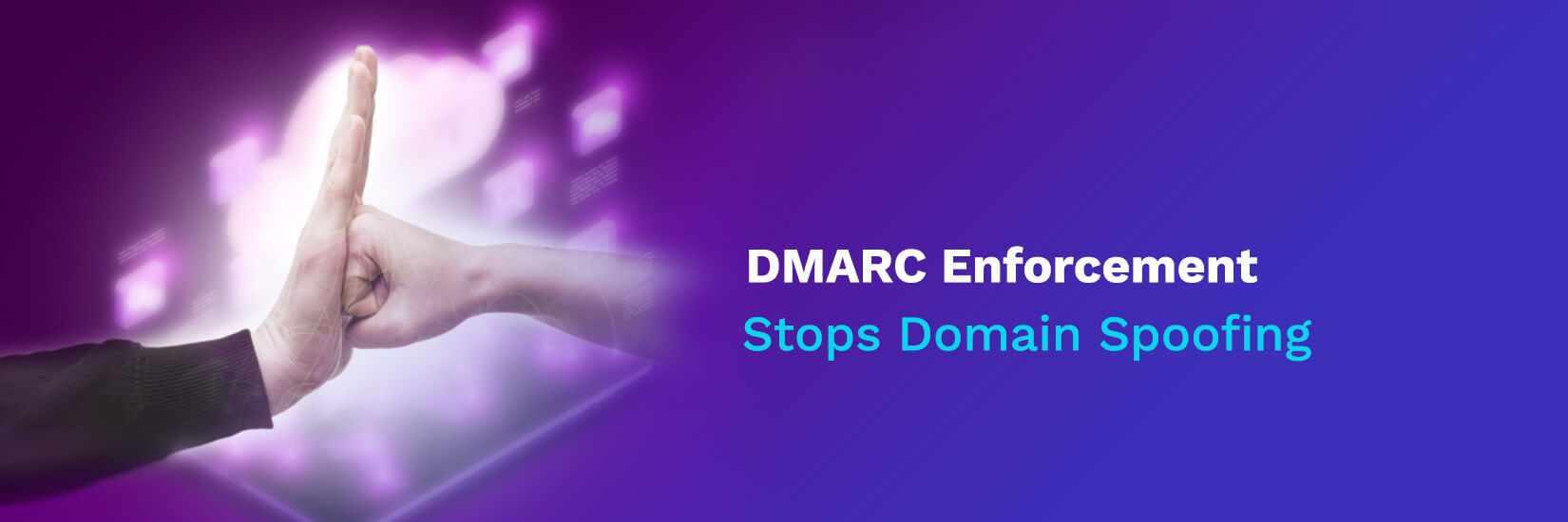 DMARC Enforcement Stops Domain Spoofing