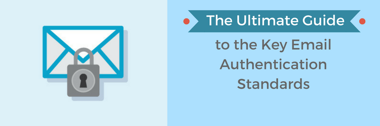 Email Authentication The Ultimate Guide