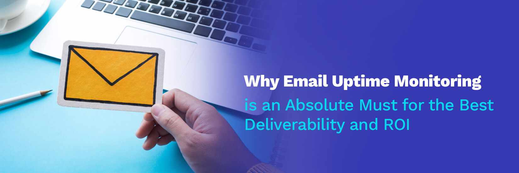 Why Email Uptime Monitoring is an Absolute Must for the Best Deliverability and ROI