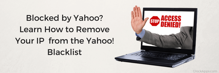 How to Remove Your IP Address from the Yahoo!'s Blacklist | GlockApps