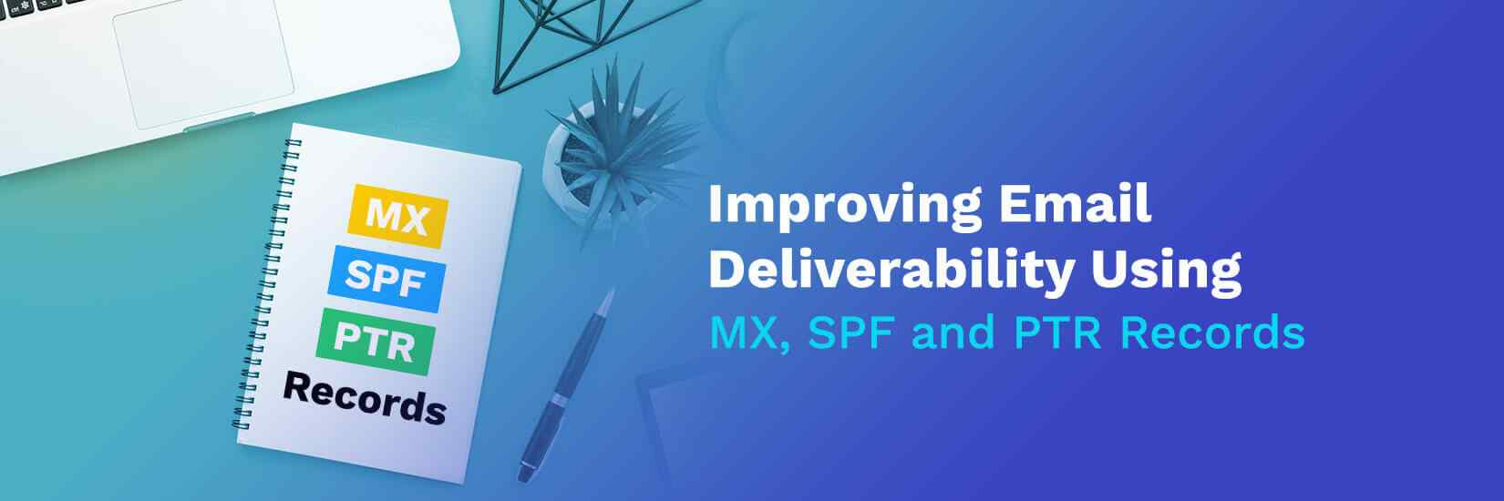 Improving Email Deliverability Using MX, SPF and PTR Records