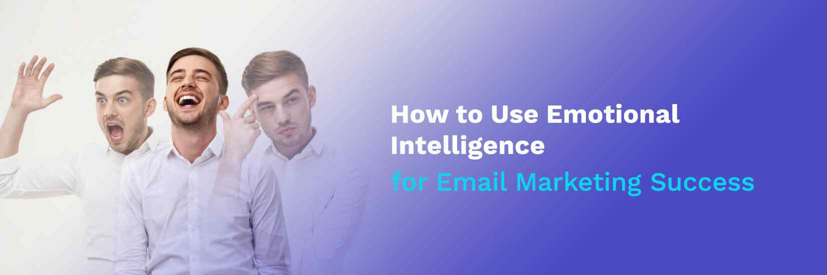 How to Use Emotional Intelligence for Email Marketing Success