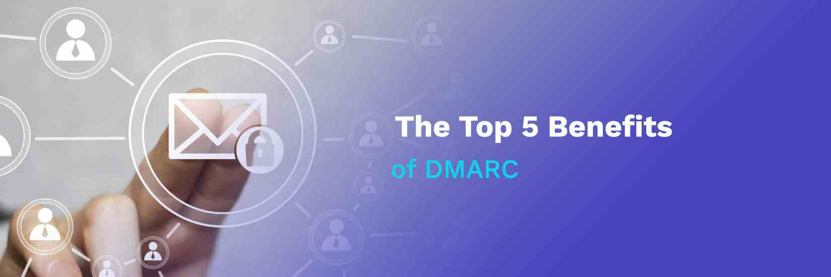 What is DMARC? The Top 5 Benefits of DMARC!