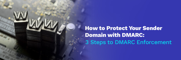 How to Protect Sender Domain with DMARC: Using DMARC Enforcement