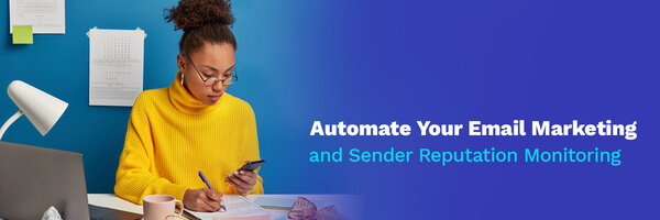 Automate Your Email Marketing and Sender Reputation Monitoring