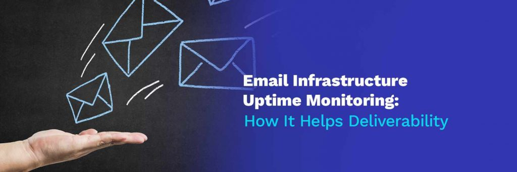 Email Infrastructure Uptime Monitoring: Increase Deliverability