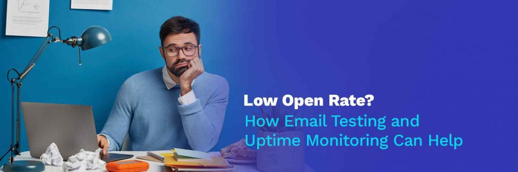 Low Open Rate? How Email Testing and Uptime Monitoring Helps