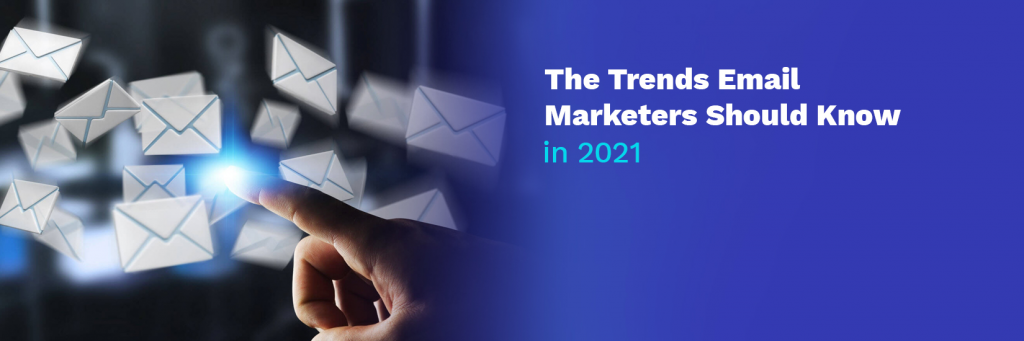 The Trends Email Marketers Should Know in 2021
