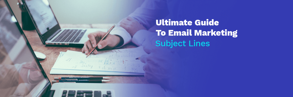 Ultimate Guide To Email Marketing Subject Lines